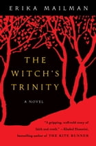 The Witch's Trinity: A Novel by Erika Mailman