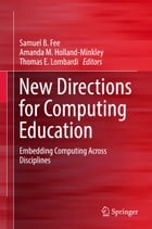 New Directions for Computing Education: Embedding Computing Across Disciplines by Samuel B. Fee