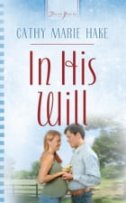 In His Will by Cathy Marie Hake