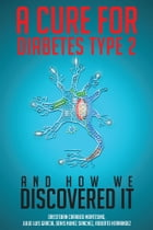 A Cure for Diabetes Type 2 and How We Discovered It by Oresteban Carabeo Montesino