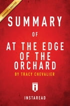 Summary of At the Edge of the Orchard: by Tracy Chevalier | Includes Analysis by Instaread Summaries