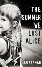 The Summer We Lost Alice by Jan Strnad