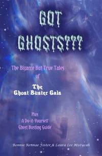 Got Ghost: The Bizarre but True Tales of the Ghost Buster Gals Plus A Do-it-Yourself Ghost Busting…