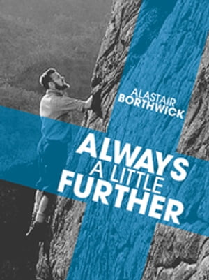 Always a Little Further: A classic tale of camping, hiking and climbing in Scotland in the thirties