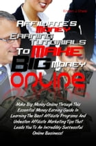 Affiliate's Money Earning Tutorials To Make Big Money Online: Make Big Money Online Through This Essential Money Earning Guide In Learning The Best Af by Kristen J. Oneal