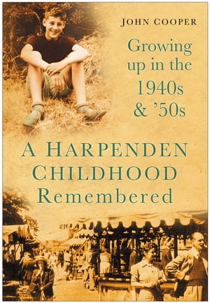 A Harpenden Childhood Remembered Growing Up in the 1940s & 50s