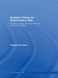 Ancient China on Postmodern War: Enduring Ideas from the Chinese Strategic Tradition