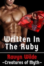 Written In The Ruby: Creatures of Myth, #2 by Ravyn Wilde