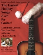 The Easiest Holiday Songs Ever for Guitar: 12 Holiday Classics You Can Play with Just 3 Chords by Lisa McCormick