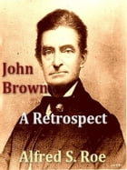 John Brown: A Retrospect by Alfred S. Roe