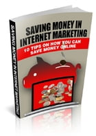Saving Money In Internet Marketing by Anonymous