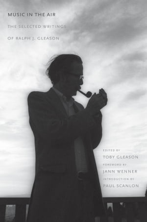 Music in the Air The Selected Writings of Ralph J. Gleason