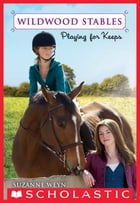 Wildwood Stables #2: Playing for Keeps by Suzanne Weyn