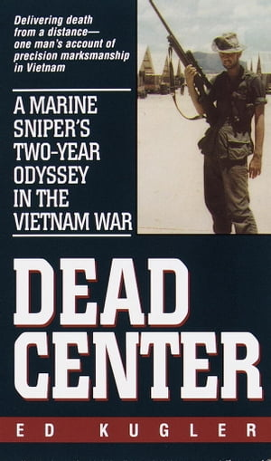 Dead Center A Marine Sniper's Two-Year Odyssey in the Vietnam War