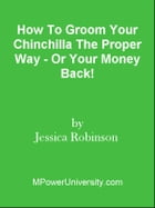 How To Groom Your Chinchilla The Proper Way - Or Your Money Back! by Editorial Team Of MPowerUniversity.com