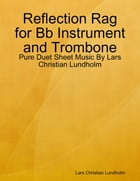 Reflection Rag for Bb Instrument and Trombone - Pure Duet Sheet Music By Lars Christian Lundholm by Lars Christian Lundholm