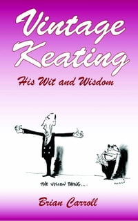 Vintage Keating: His Wit and Wisdom