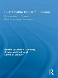 Sustainable Tourism Futures: Perspectives on Systems, Restructuring and Innovations