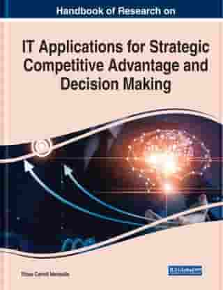 Handbook of Research on IT Applications for Strategic Competitive Advantage and Decision Making by Efosa Carroll Idemudia