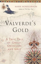 Valverde's Gold: A True Tale of Greed, Obsession and Grit by Mark Honigsbaum