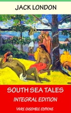 South Sea Tales, With detailed Biography: Integral Edition by Jack London