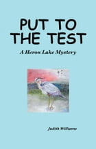 Put to the Test: A Heron Lake Mystery by Judith Williams