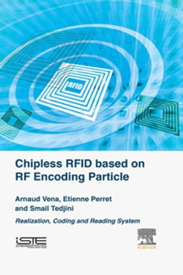 Book Chipless RFID based on RF Encoding Particle: Realization, Coding and Reading System by Arnaud Vena