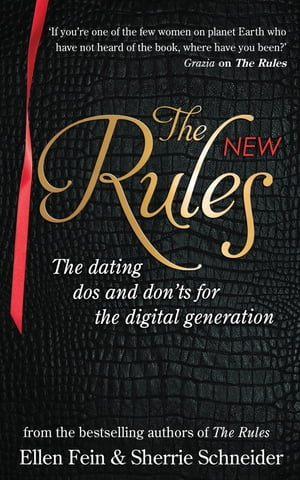 The New Rules The dating dos and don'ts for the digital generation from the bestselling authors of The Rules