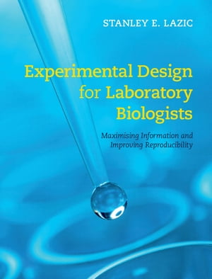 Experimental Design for Laboratory Biologists Maximising Information and Improving Reproducibility