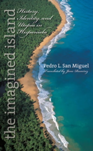 The Imagined Island History,  Identity,  and Utopia in Hispaniola
