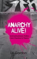 Anarchy Alive!: Anti-Authoritarian Politics From Practice to Theory f544656d-953f-4858-8fc3-c0eab2cdb9d7