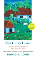 The Curry Coast: Travels in Malabar 500 Years After Vasco Da Gama by Binoo K. John