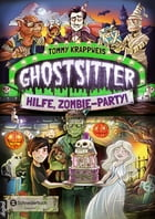 Ghostsitter, Band 03: Hilfe, Zombie-Party! by Tommy Krappweis