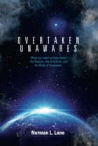 Overtaken Unawares: What You Need to Know About the Rapture, the Antichrist, and the Book of Revelation by Norman L. Lane