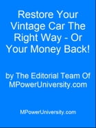 Restore Your Vintage Car The Right Way Or Your Money Back! by Editorial Team Of MPowerUniversity.com
