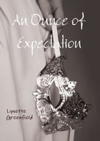 An Ounce of Expectation: A romance novel by Lynette Greenfield