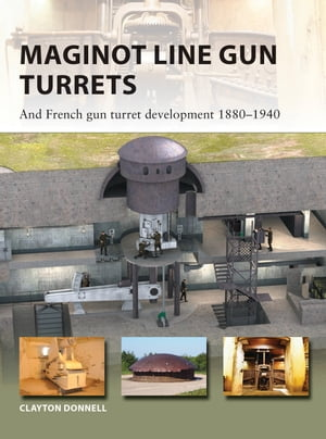 Maginot Line Gun Turrets And French gun turret development 1880?1940