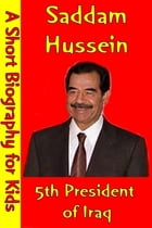 Saddam Hussein : the 5th President of Iraq: (A Short Biography for Children) by Best Children's Biographies