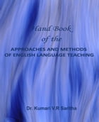 Hand Book of the APPROACHES AND METHODS OF ENGLISH LANGUAGE TEACHING: APPROACHES AND METHODS OF ENGLISH LANGUAGE TEACHING by Dr. Kumari VR Saritha