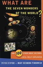 What are the Seven Wonders of the World?: And 100 Other Great Cultural Lists--Fully Explicated by Peter D'Epiro