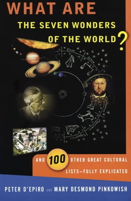 Book What are the Seven Wonders of the World?: And 100 Other Great Cultural Lists--Fully Explicated by Peter D'Epiro
