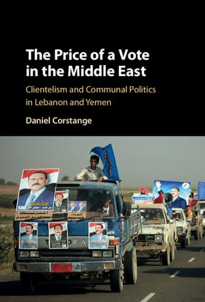The Price of a Vote in the Middle East Clientelism and Communal Politics in Lebanon and Yemen