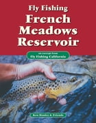 Fly Fishing French Meadows Reservoir: An excerpt from Fly Fishing California by Ken Hanley
