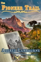 The Pioneer Trail by Alfred Lambourne