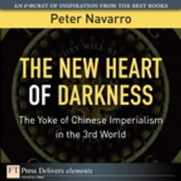Book The New Heart of Darkness: The Yoke of Chinese Imperialism in the 3rd World by Peter Navarro