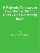 5 Methods To Improve Your Soccer Betting Odds - Or Your Money Back! by Editorial Team Of MPowerUniversity.com