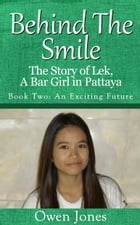 An Exciting Future: The Story Of Lek, A Bar Girl In Pattaya by Owen Jones