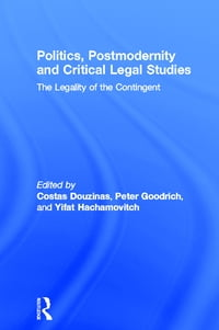 Politics, Postmodernity and Critical Legal Studies: The Legality of the Contingent
