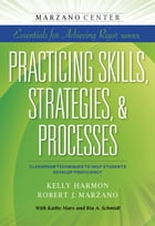 Practicing Skills, Strategies, & Processes: Classroom Techniques to Help Students Develop Proficiency by Kelly Harmon