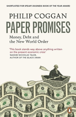 Book Paper Promises: Money, Debt and the New World Order by Philip Coggan